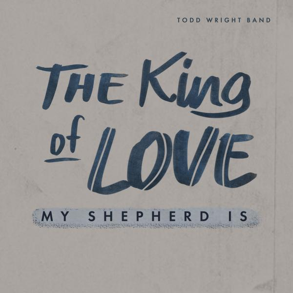 The King Of Love My Shepherd Is Chords - Todd Wright | PraiseCharts