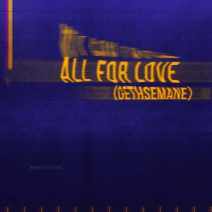 All For Love (Gethsemane) by Worship Central, Anna Hellebronth, Luke Hellebronth Chords and Sheet Music