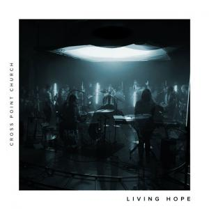 Living Hope by Cross Point Church, Cheryl Stark Chords and Sheet Music