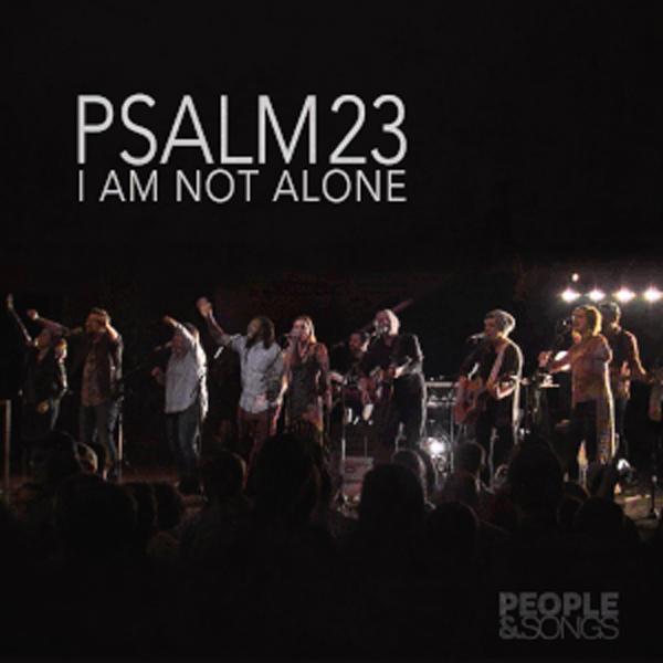 Psalm 23 I Am Not Alone Chords People Songs Joshua Sherman