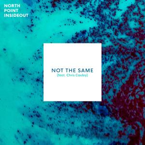 Not The Same by North Point InsideOut, Chris Cauley Chords and Sheet Music