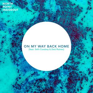 On My Way Back Home by North Point InsideOut, Seth Condrey, Desi Raines Chords and Sheet Music
