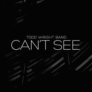 Can't See by Todd Wright Band Chords and Sheet Music