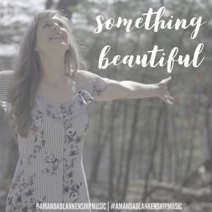 Something Beautiful by Amanda Blankenship Chords and Sheet Music