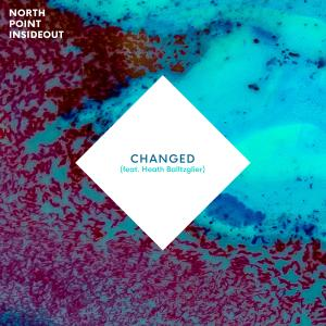 Changed by North Point InsideOut, Heath Balltzglier Chords and Sheet Music