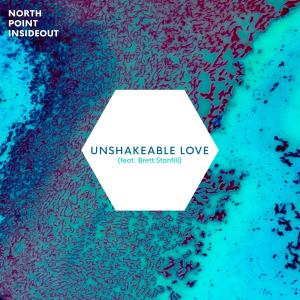 Unshakeable Love by North Point InsideOut, Brett Stanfill Chords and Sheet Music