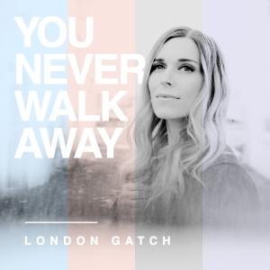 You Never Walk Away by London Gatch Chords and Sheet Music