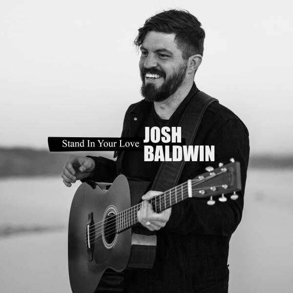 Stand In Your Love (Radio Version) - Bethel Music, Josh Baldwin ...