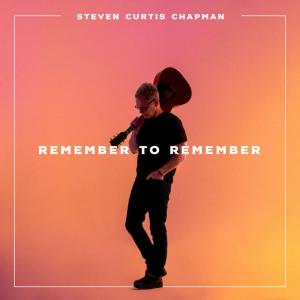 Remember To Remember by Steven Curtis Chapman Chords and Sheet Music