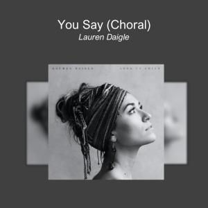 You Say (Choral)