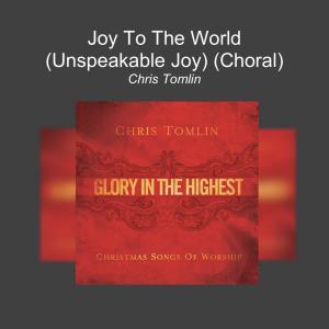 chris tomlin joy to the world unspeakable joy choral single