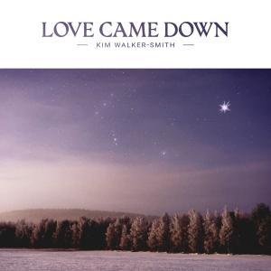 Love Came Down by Kim Walker-Smith Chords and Sheet Music
