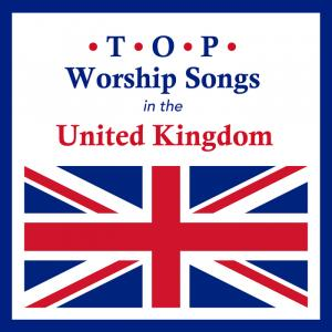 Top Worship Songs In The United Kingdom