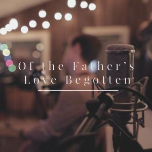 Of The Father's Love Begotten - Single