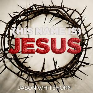 (His Name Is) Jesus