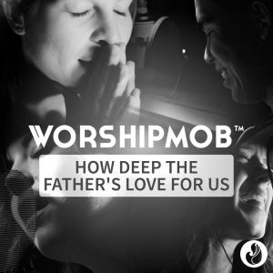 How Deep The Father's Love For Us by WorshipMob Chords and Sheet Music