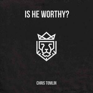 Is He Worthy (Live) by Chris Tomlin Chords and Sheet Music