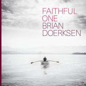 Faithful One (Radio Edit) by Brian Doerksen Chords and Sheet Music