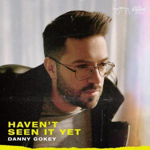 Haven't Seen It Yet by Danny Gokey Chords and Sheet Music