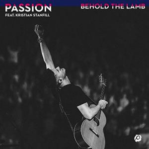 Behold The Lamb (Acoustic) by Kristian Stanfill, Passion Chords and Sheet Music