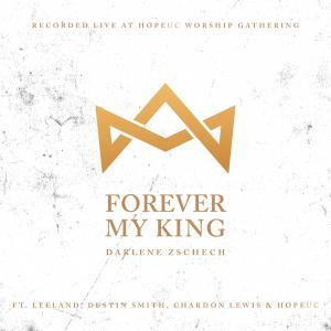 Forever My King by Darlene Zschech, Leeland, Dustin Smith, HopeUC, Chardon Lewis Chords and Sheet Music