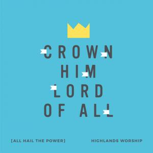 Crown Him Lord Of All (All Hail The Power) by Highlands Worship Chords and Sheet Music