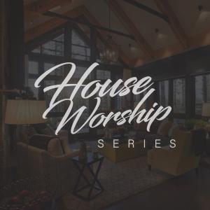 House Worship Series