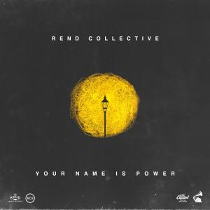 Your Name Is Power by Rend Collective Chords and Sheet Music