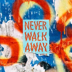 Never Walk Away - Single