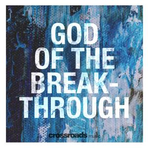 God Of The Breakthrough by Crossroads Music Chords and Sheet Music