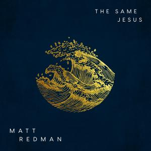 The Same Jesus by Matt Redman Chords and Sheet Music