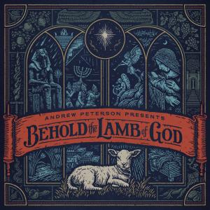 Behold The Lamb Of God by Andrew Peterson Chords and Sheet Music