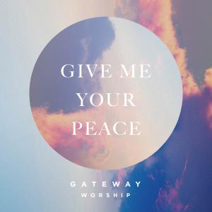 Give Me Your Peace by Gateway Worship, Zac Rowe Chords and Sheet Music