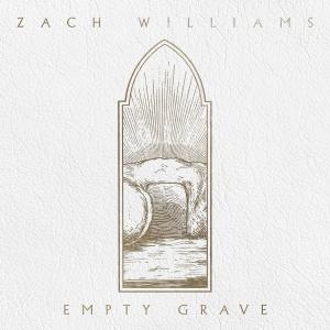Empty Grave by Zach Williams Chords and Sheet Music