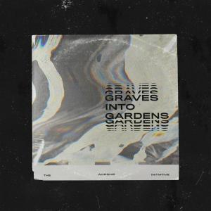 Graves Into Gardens by Shane & Shane, The Worship Initiative Chords and Sheet Music