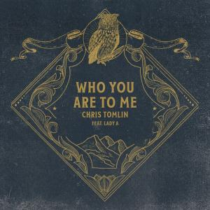 Who You Are To Me by Chris Tomlin, Lady A Chords and Sheet Music