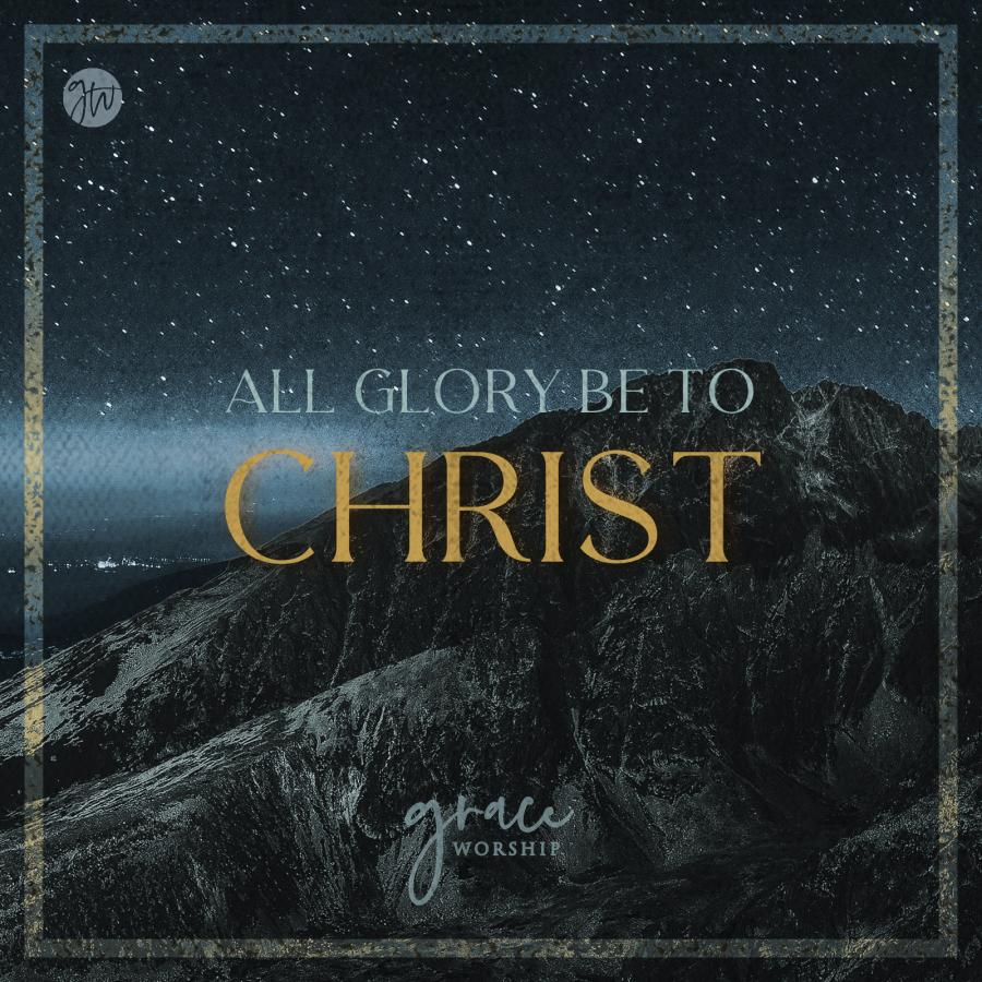 All Glory Be To Christ