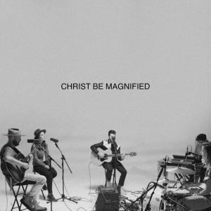 Christ Be Magnified - Single