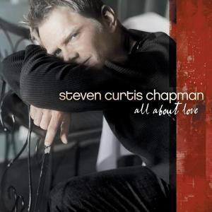 All About Love by Steven Curtis Chapman Chords and Sheet Music
