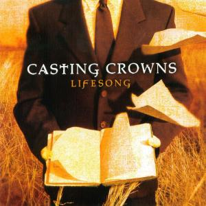 And Now My Lifesong Sings by Casting Crowns Chords and Sheet Music