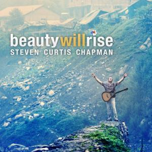 Beauty Will Rise by Steven Curtis Chapman Chords and Sheet Music