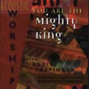 You Are The Mighty King