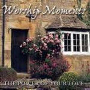 Worship Moments - The Power Of Your Love