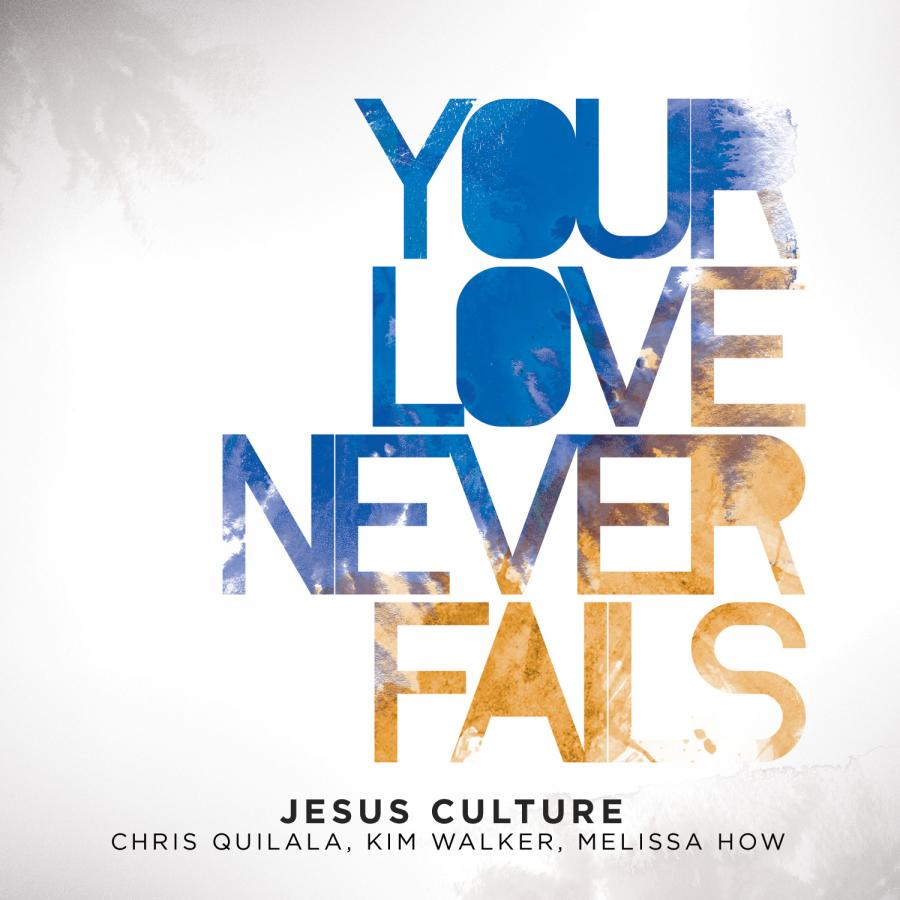 Jesus Culture: Your Love Never Fails