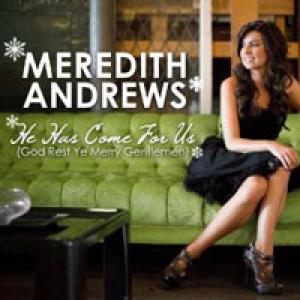 He Has Come For Us (God Rest...) by Meredith Andrews Chords and Sheet Music