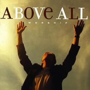 Above All: Worship