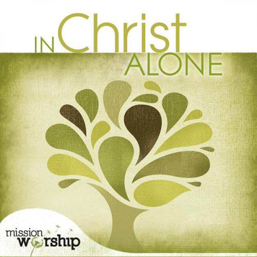 Mission Worship - In Christ Alone