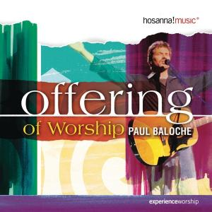 All The Earth Will Sing Your Praises by Paul Baloche Chords and Sheet Music