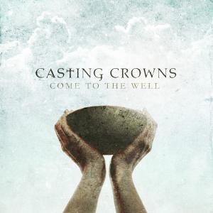 The Well by Casting Crowns Chords and Sheet Music