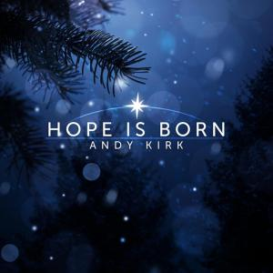 Hope Is Born by Andy Kirk Chords and Sheet Music
